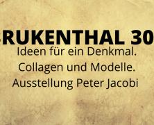 BRUKENTHAL 300 – IDEEN FÜR EIN DENKMAL. COLLAGEN UND MODELLE. AUSSTELLUNG PETER JACOBI